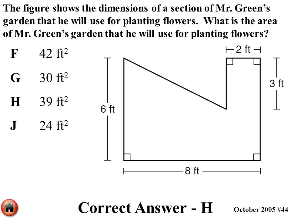 Correct Answer - H F 42 ft2 G 30 ft2 H 39 ft2 J 24 ft2