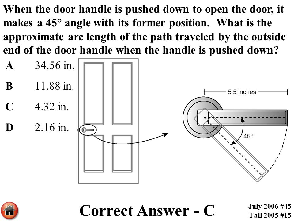 When the door handle is pushed down to open the door, it makes a 45° angle with its former position. What is the approximate arc length of the path traveled by the outside end of the door handle when the handle is pushed down