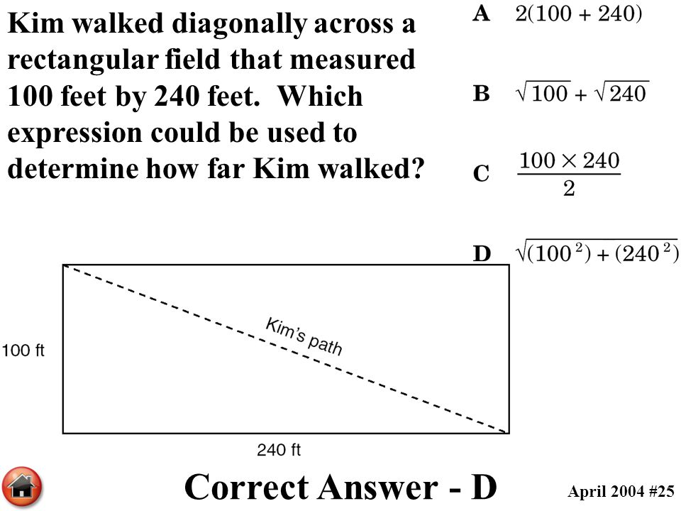Kim walked diagonally across a rectangular field that measured 100 feet by 240 feet. Which expression could be used to determine how far Kim walked