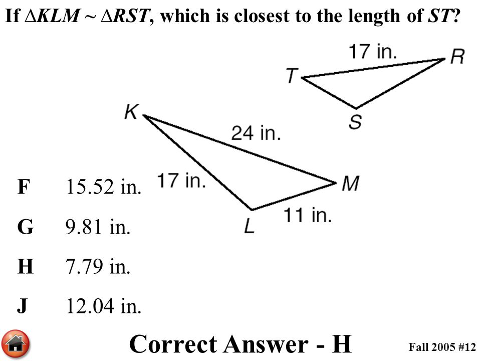 Correct Answer - H F 15.52 in. G 9.81 in. H 7.79 in. J 12.04 in.