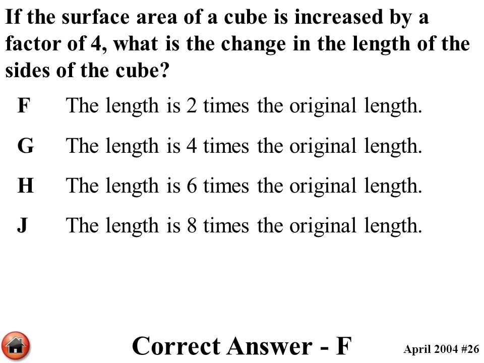 If the surface area of a cube is increased by a factor of 4, what is the change in the length of the sides of the cube