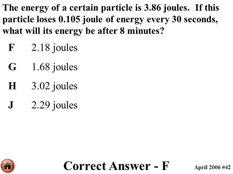 Correct Answer - F F 2.18 joules G 1.68 joules H 3.02 joules