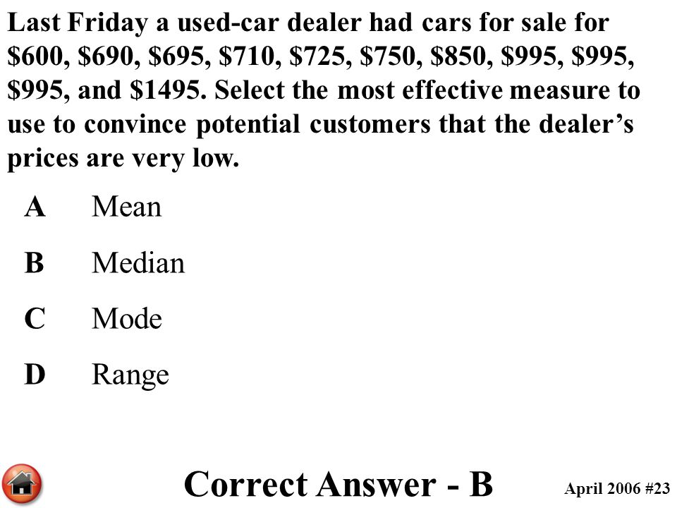 Correct Answer - B A Mean B Median C Mode D Range