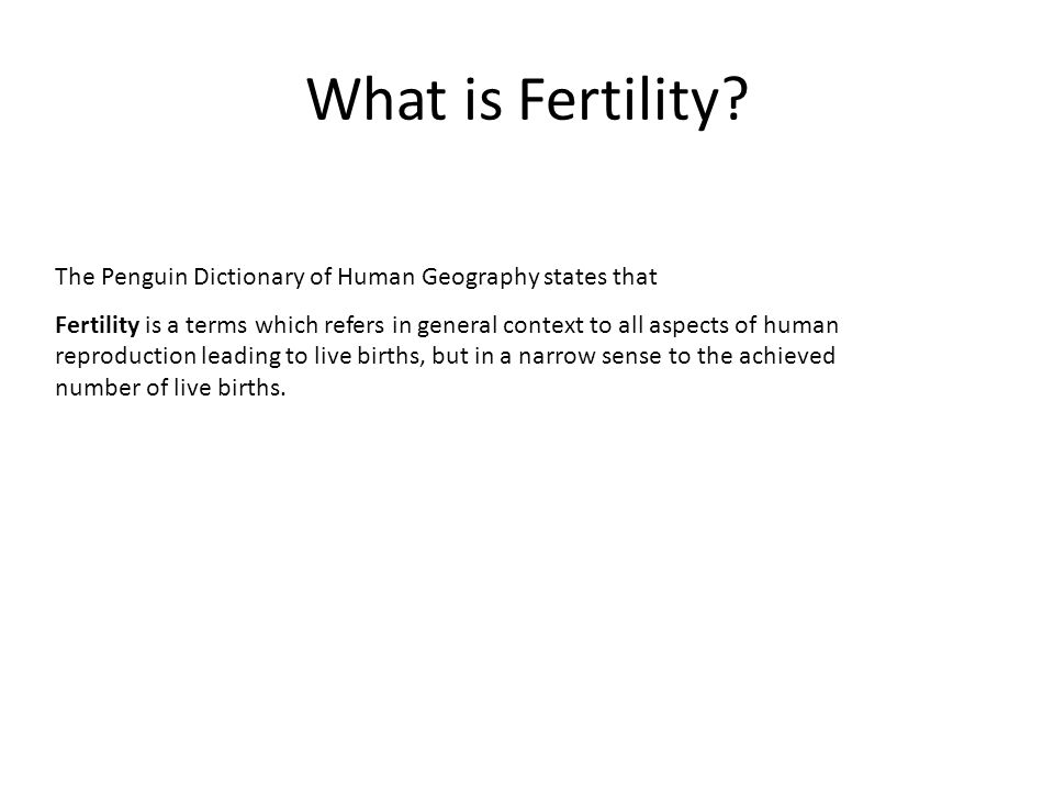 What is Fertility The Penguin Dictionary of Human Geography states that.