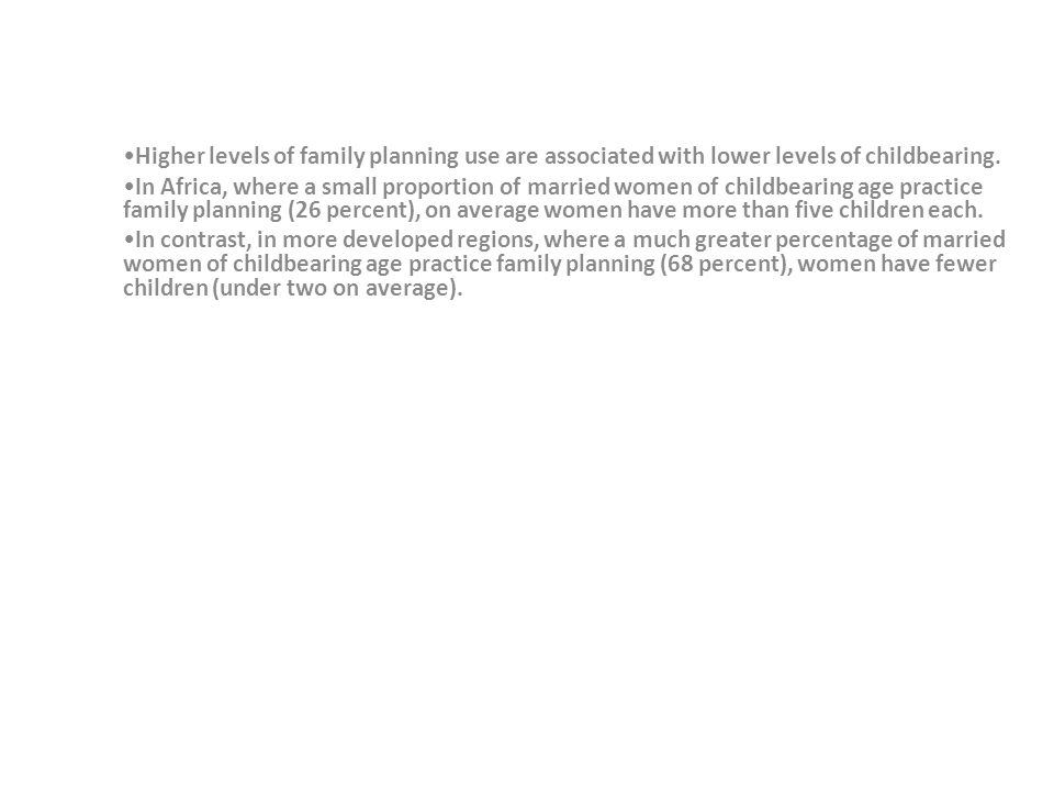 Higher levels of family planning use are associated with lower levels of childbearing.