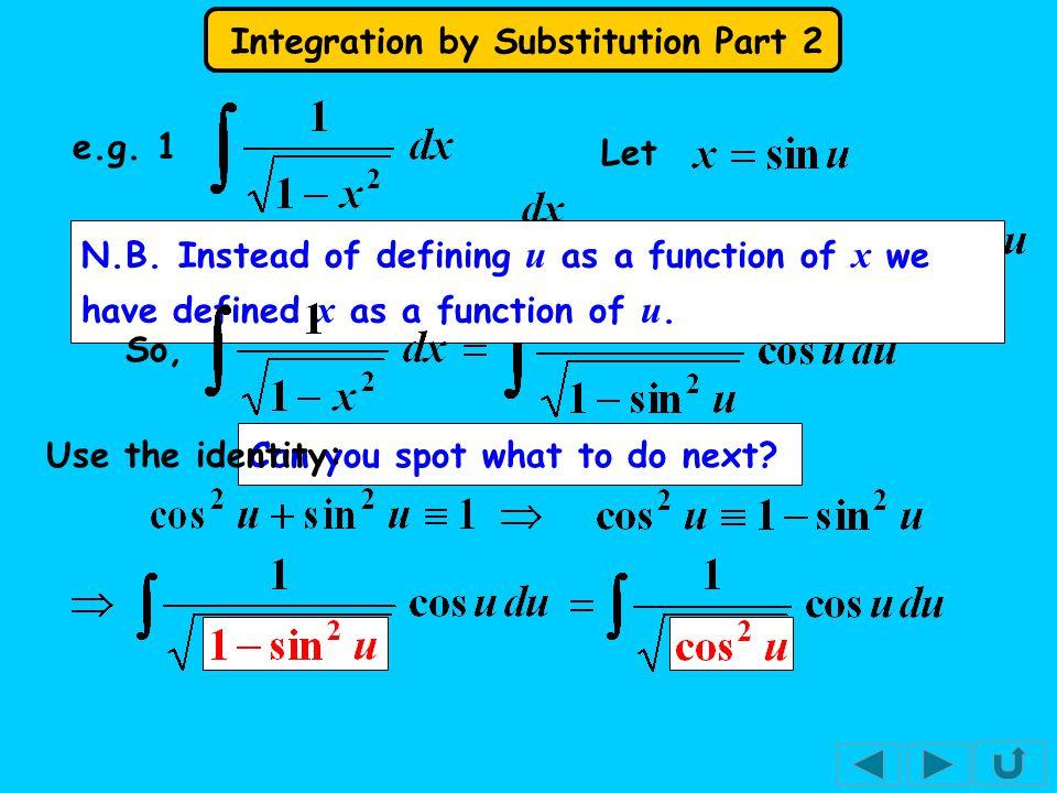 e.g. 1 Let. N.B. Instead of defining u as a function of x we have defined x as a function of u. So,