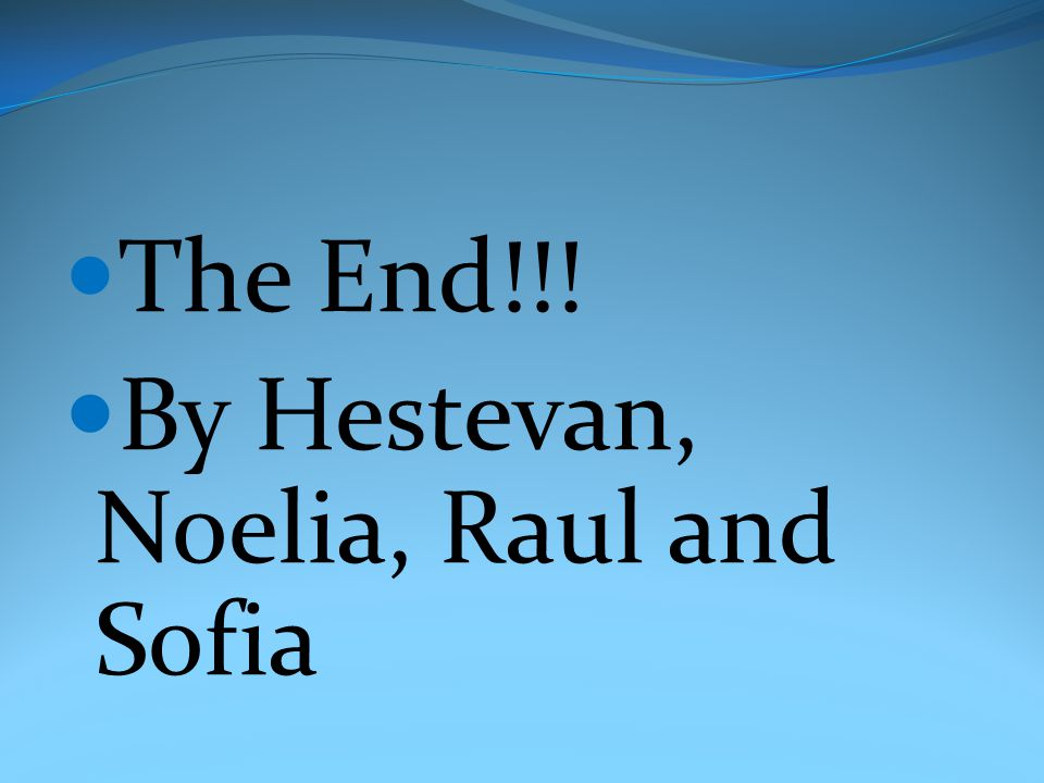 The End!!! By Hestevan, Noelia, Raul and Sofia