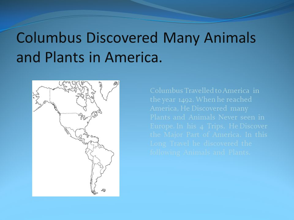 Columbus Discovered Many Animals and Plants in America.