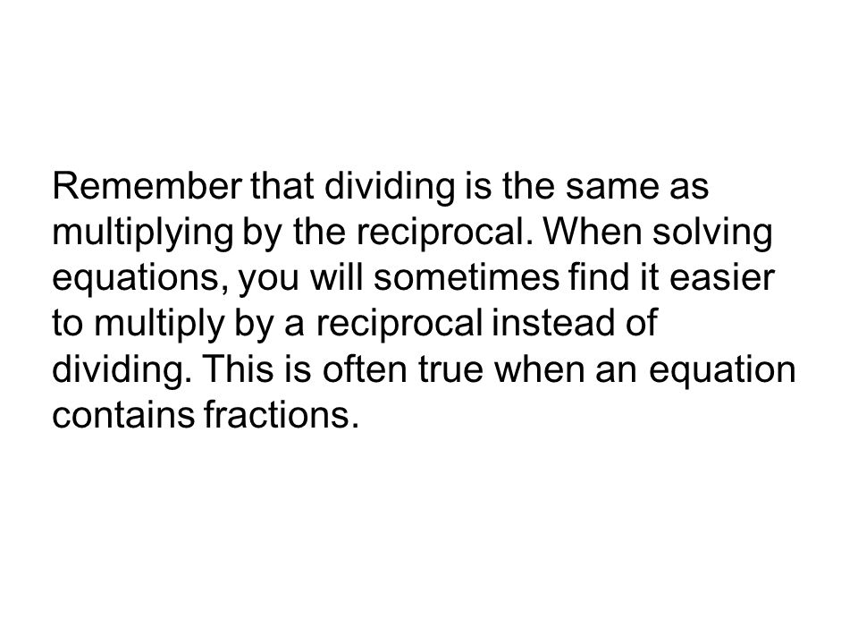 Remember that dividing is the same as multiplying by the reciprocal