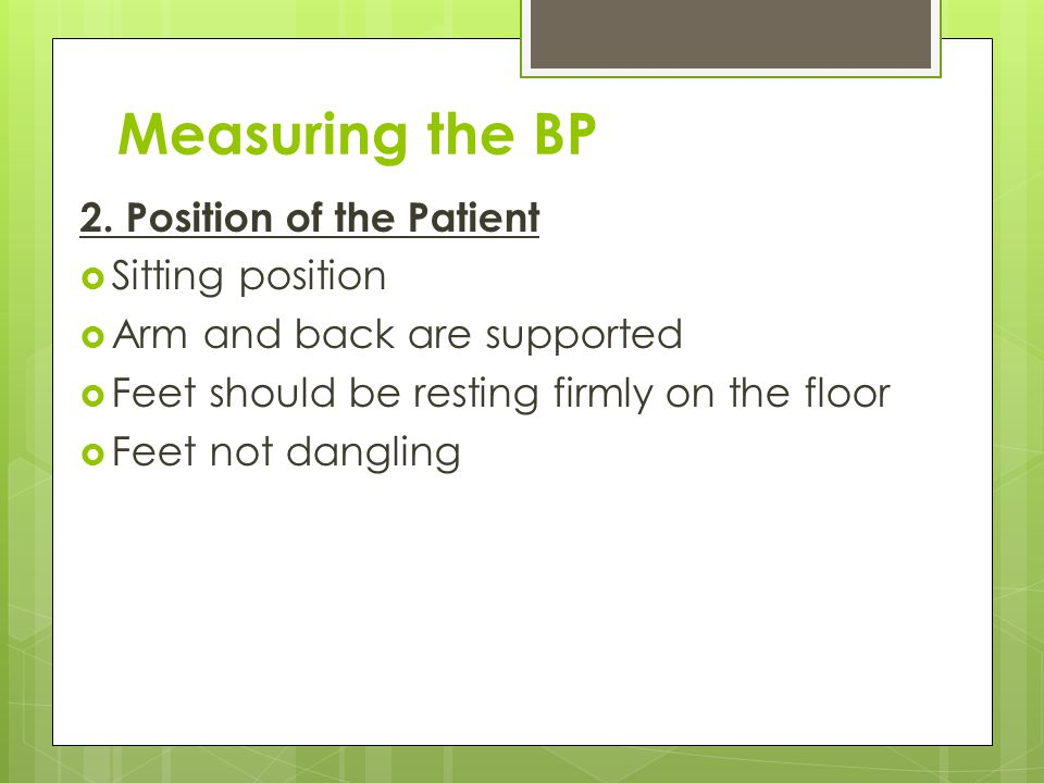 Measuring the BP 2. Position of the Patient Sitting position