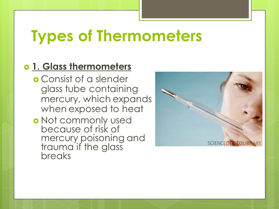 Types of Thermometers 1. Glass thermometers
