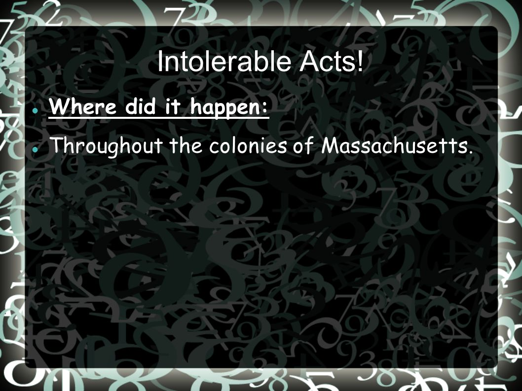 Intolerable Acts! Where did it happen: