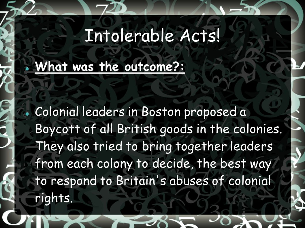 Intolerable Acts! What was the outcome :