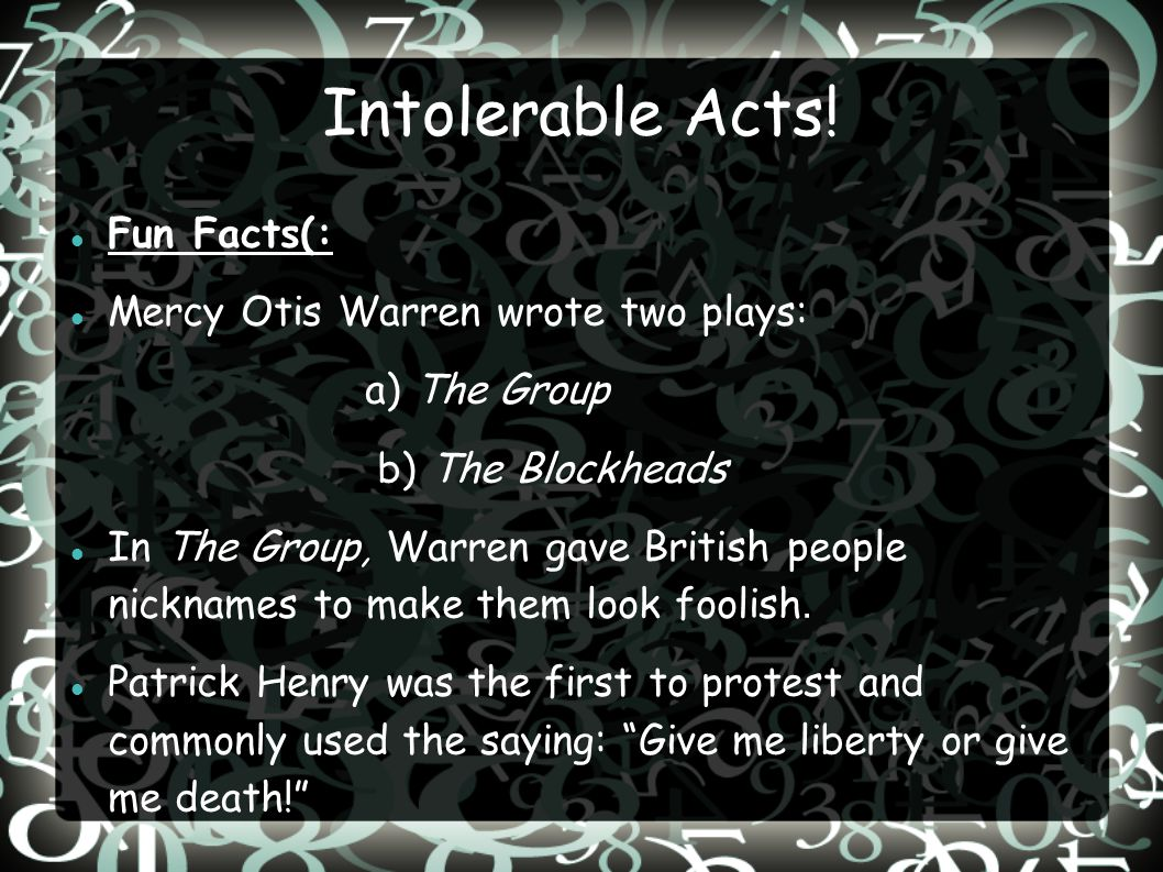 Intolerable Acts! Fun Facts(: Mercy Otis Warren wrote two plays: