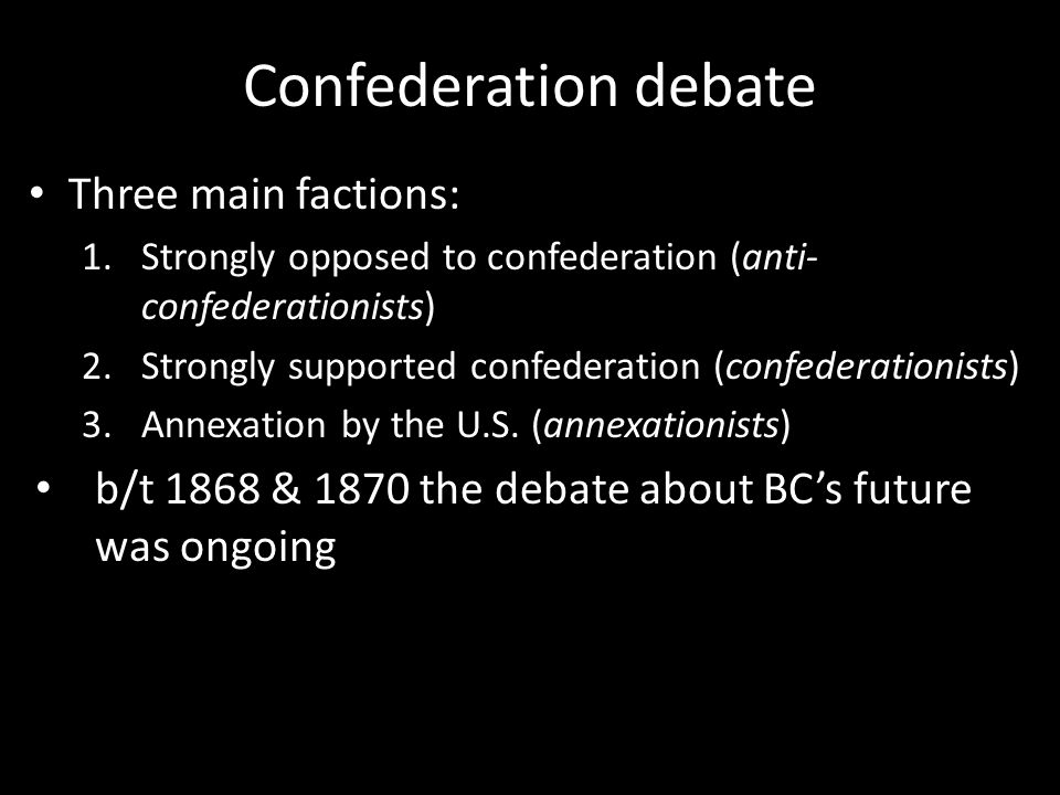 Confederation debate Three main factions: