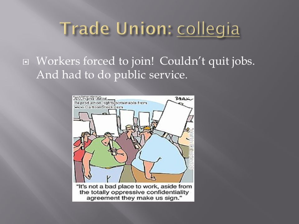 Trade Union: collegia Workers forced to join! Couldn't quit jobs. And had to do public service.