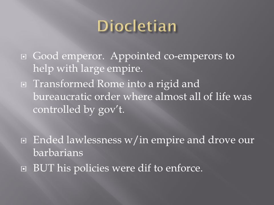 Diocletian Good emperor. Appointed co-emperors to help with large empire.