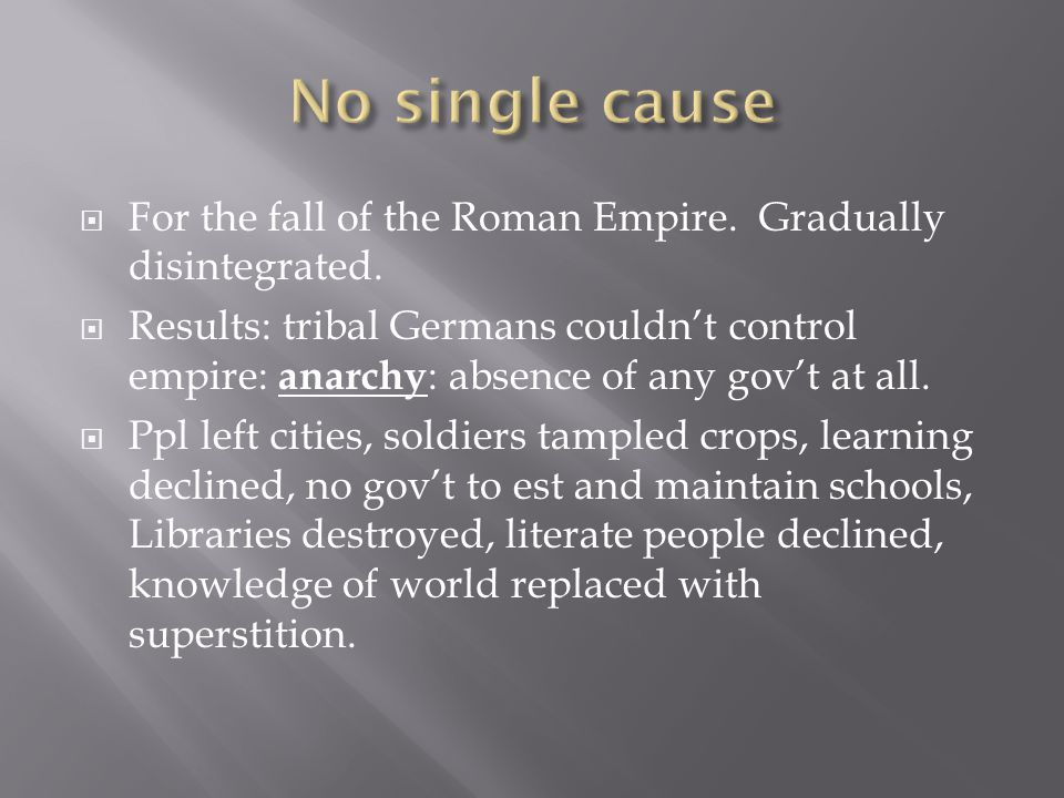 No single cause For the fall of the Roman Empire. Gradually disintegrated.
