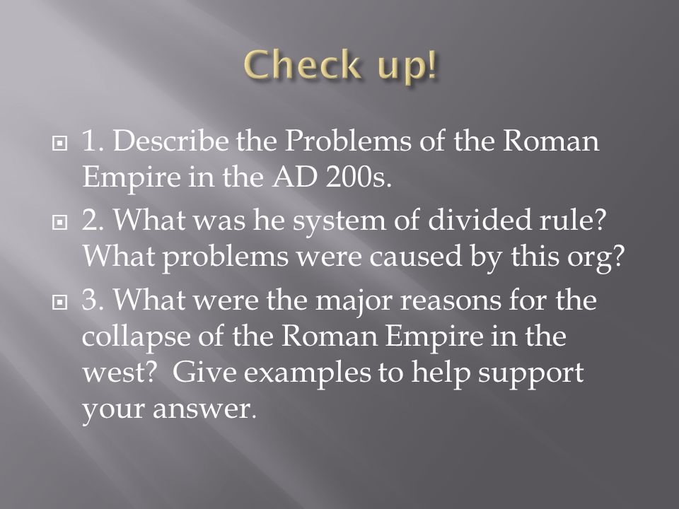 Check up! 1. Describe the Problems of the Roman Empire in the AD 200s.