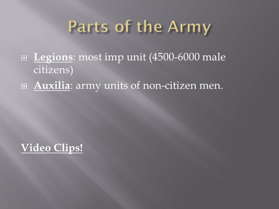 Parts of the Army Legions: most imp unit (4500-6000 male citizens)