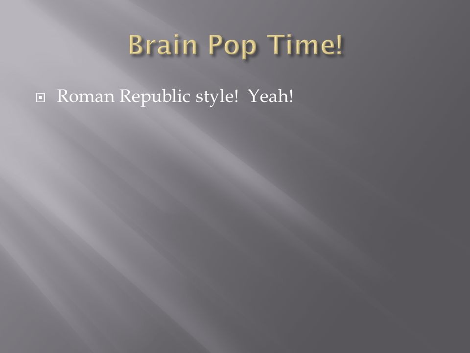 Brain Pop Time! Roman Republic style! Yeah!