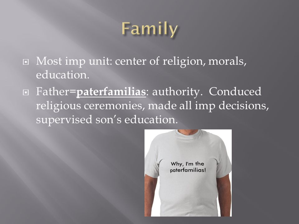 Family Most imp unit: center of religion, morals, education.