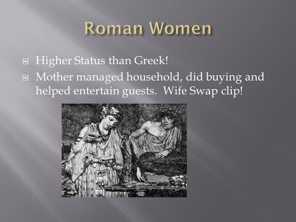 Roman Women Higher Status than Greek!