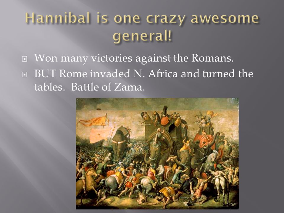 Hannibal is one crazy awesome general!