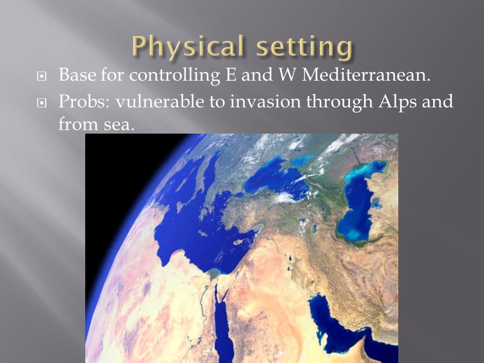 Physical setting Base for controlling E and W Mediterranean.