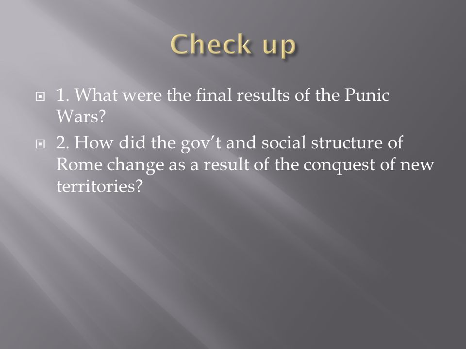 Check up 1. What were the final results of the Punic Wars