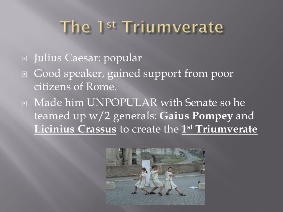 The 1st Triumverate Julius Caesar: popular