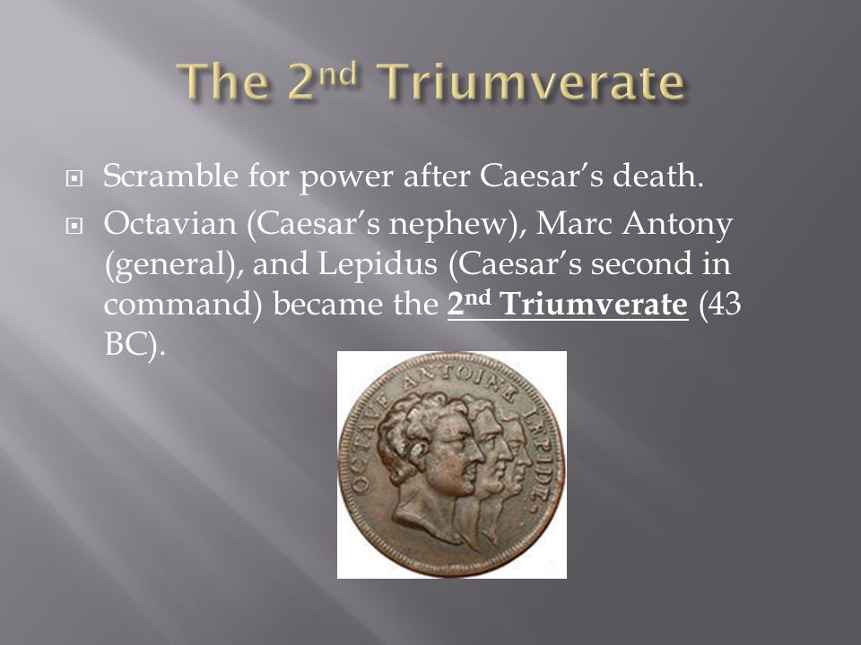 The 2nd Triumverate Scramble for power after Caesar's death.