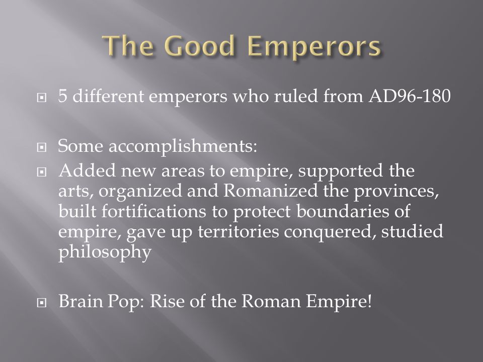 The Good Emperors 5 different emperors who ruled from AD96-180