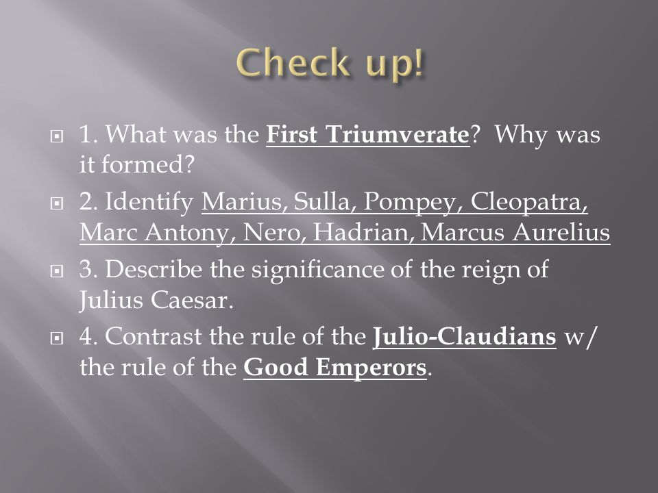 Check up! 1. What was the First Triumverate Why was it formed