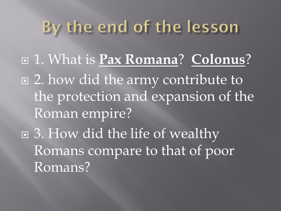 By the end of the lesson 1. What is Pax Romana Colonus