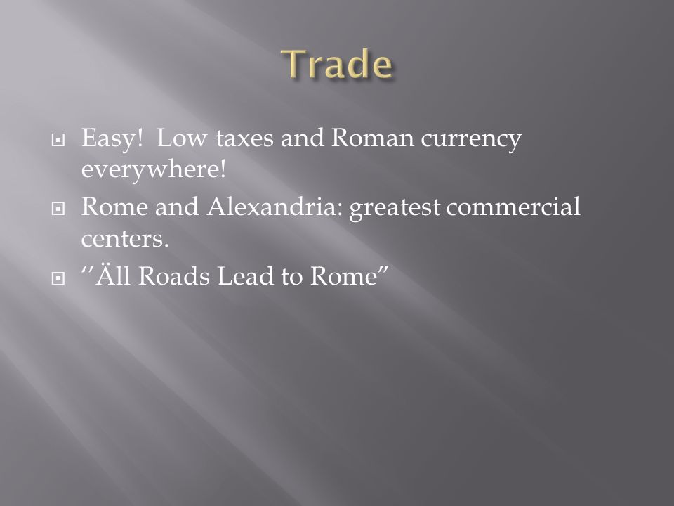 Trade Easy! Low taxes and Roman currency everywhere!