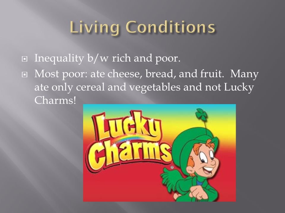 Living Conditions Inequality b/w rich and poor.