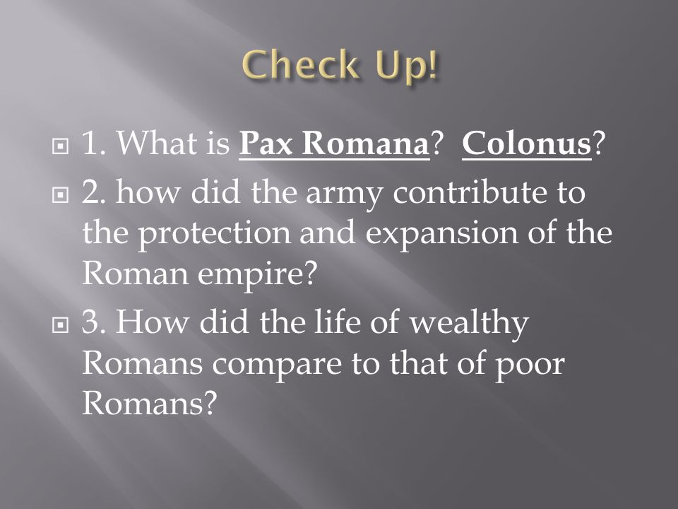Check Up! 1. What is Pax Romana Colonus