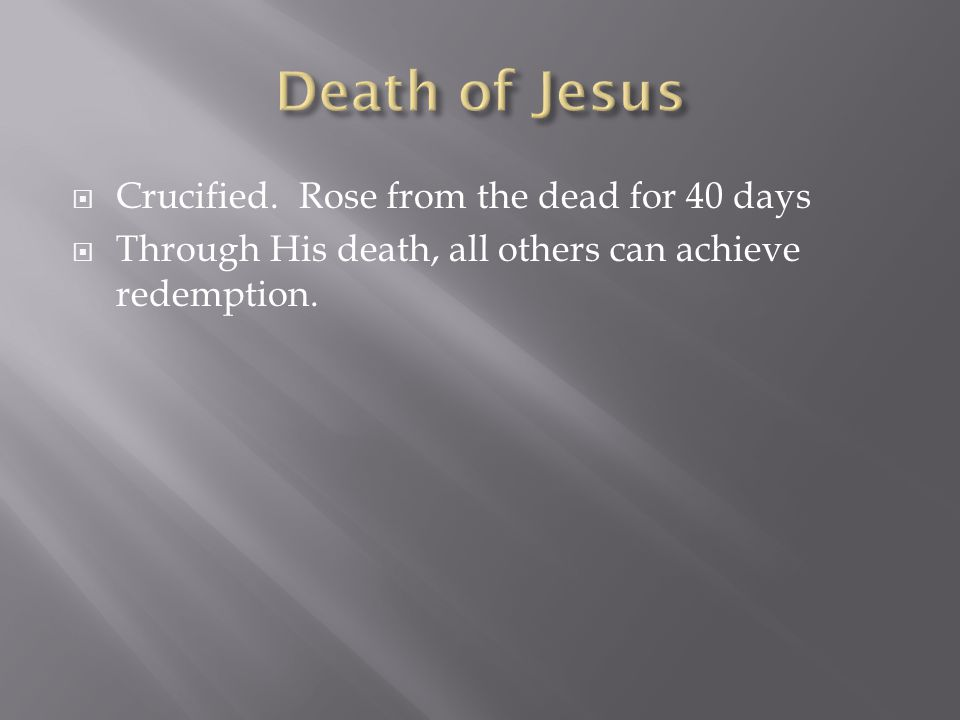 Death of Jesus Crucified. Rose from the dead for 40 days