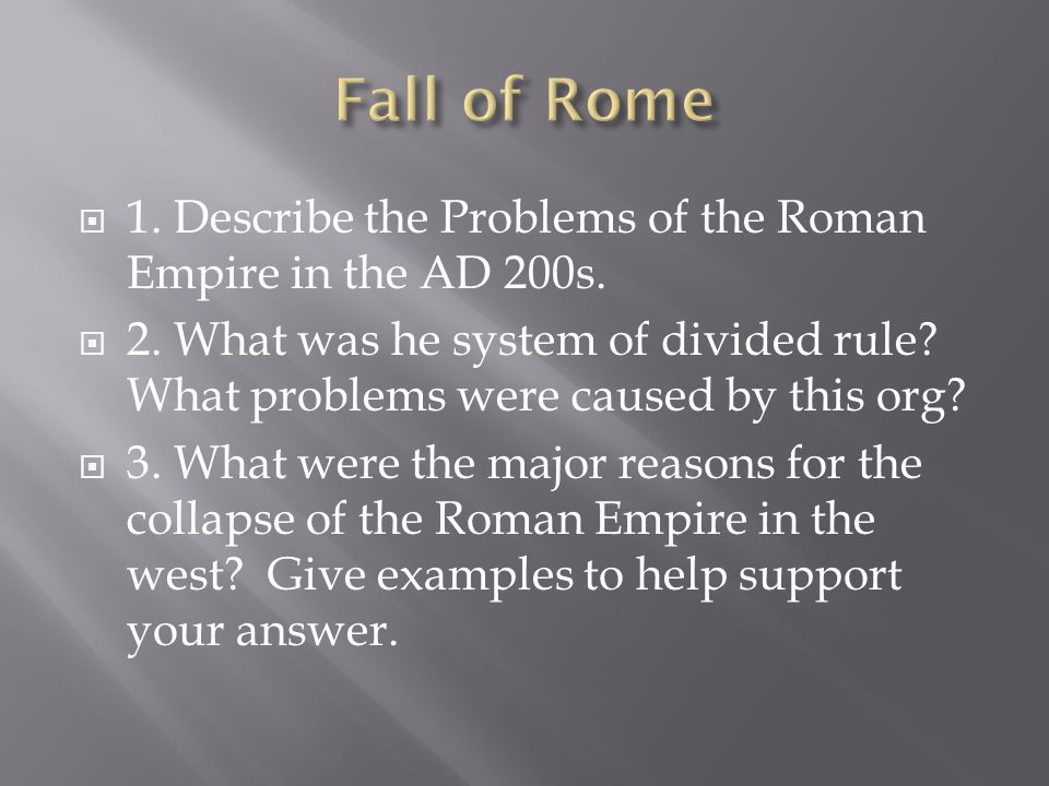 Fall of Rome 1. Describe the Problems of the Roman Empire in the AD 200s.