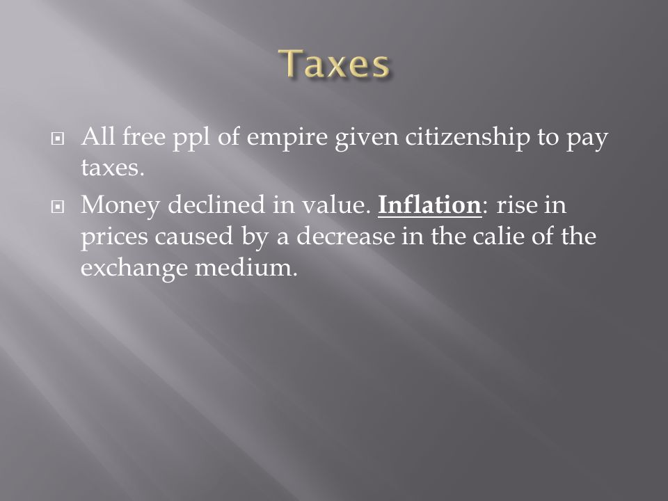 Taxes All free ppl of empire given citizenship to pay taxes.