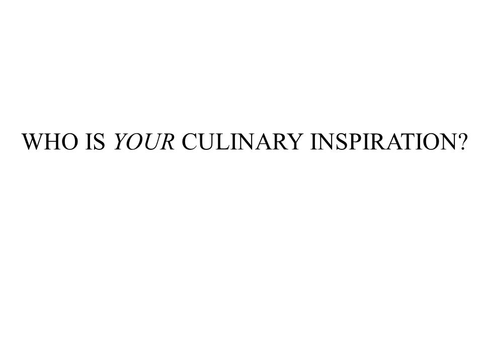 WHO IS YOUR CULINARY INSPIRATION