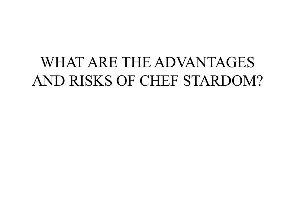 WHAT ARE THE ADVANTAGES AND RISKS OF CHEF STARDOM