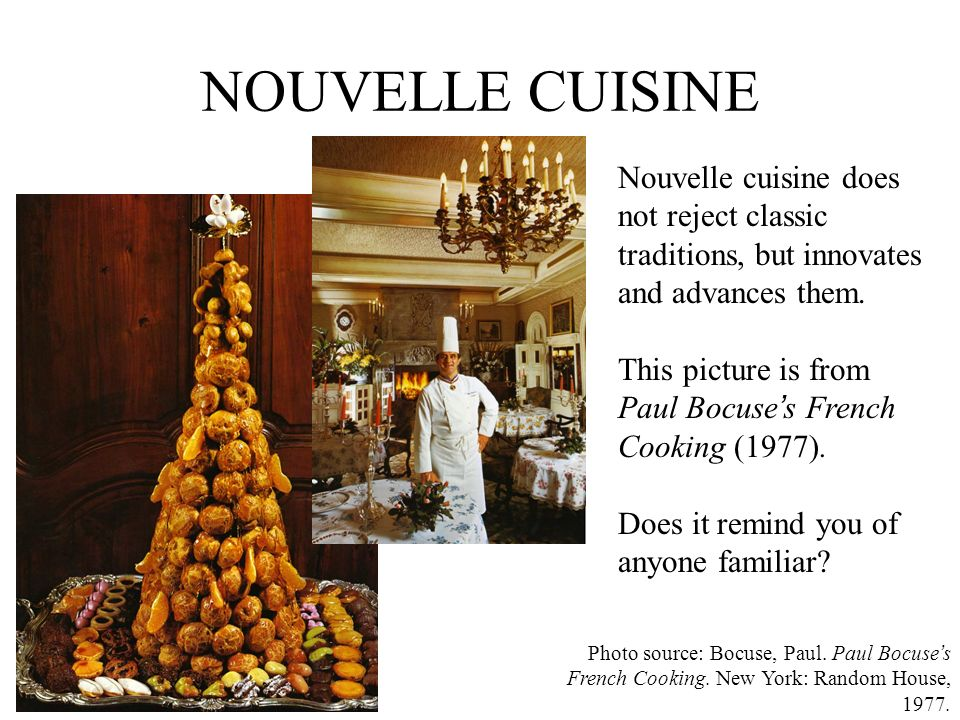 NOUVELLE CUISINE Nouvelle cuisine does not reject classic traditions, but innovates and advances them.