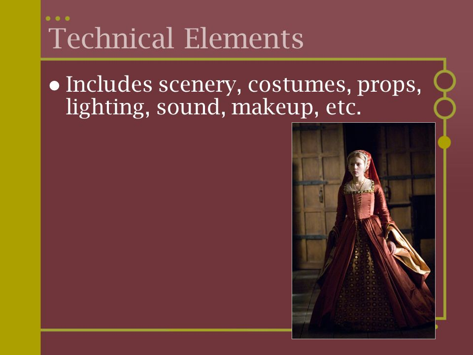 Technical Elements Includes scenery, costumes, props, lighting, sound, makeup, etc.