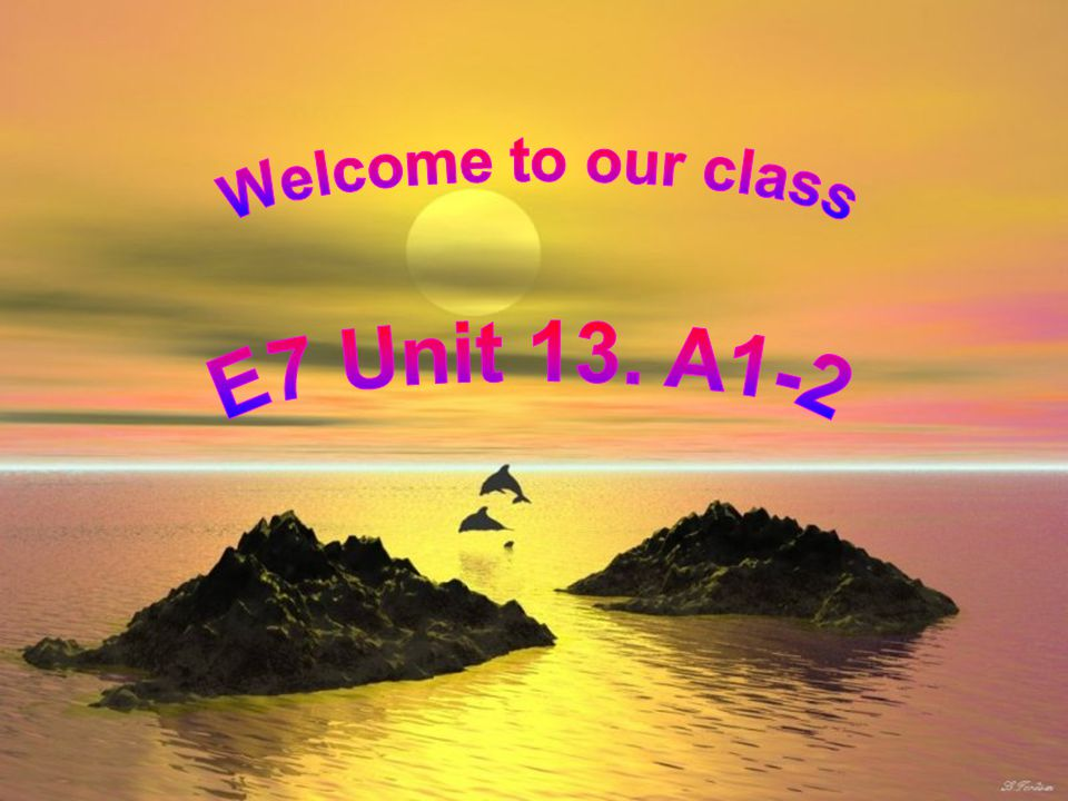 Welcome to our class E7 Unit 13. A1-2