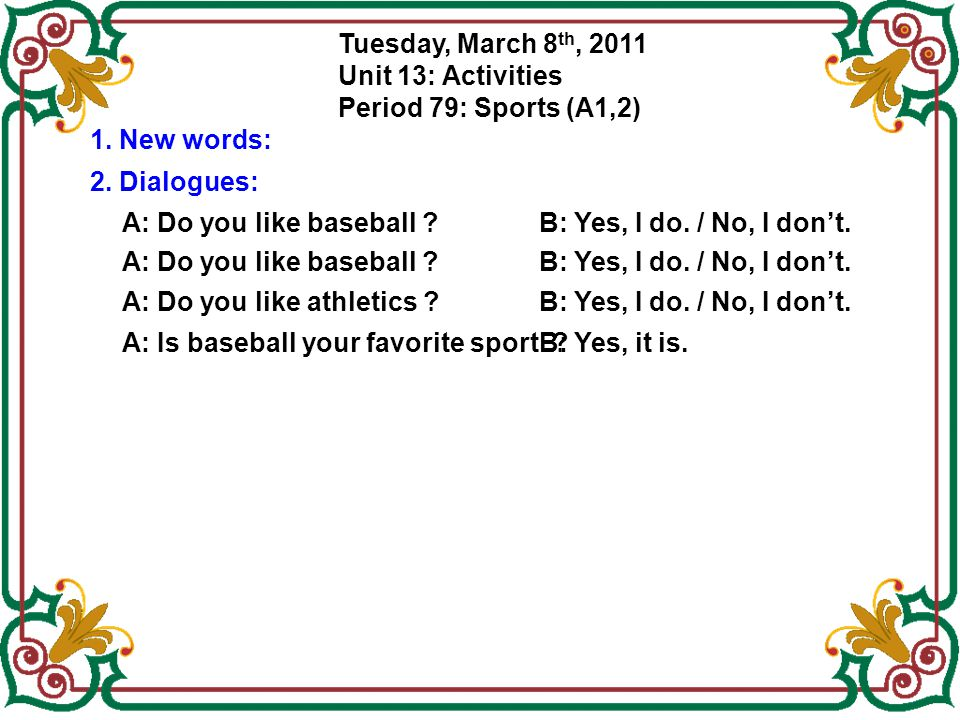 Tuesday, March 8th, 2011 Unit 13: Activities. Period 79: Sports (A1,2) 1. New words: 2. Dialogues: