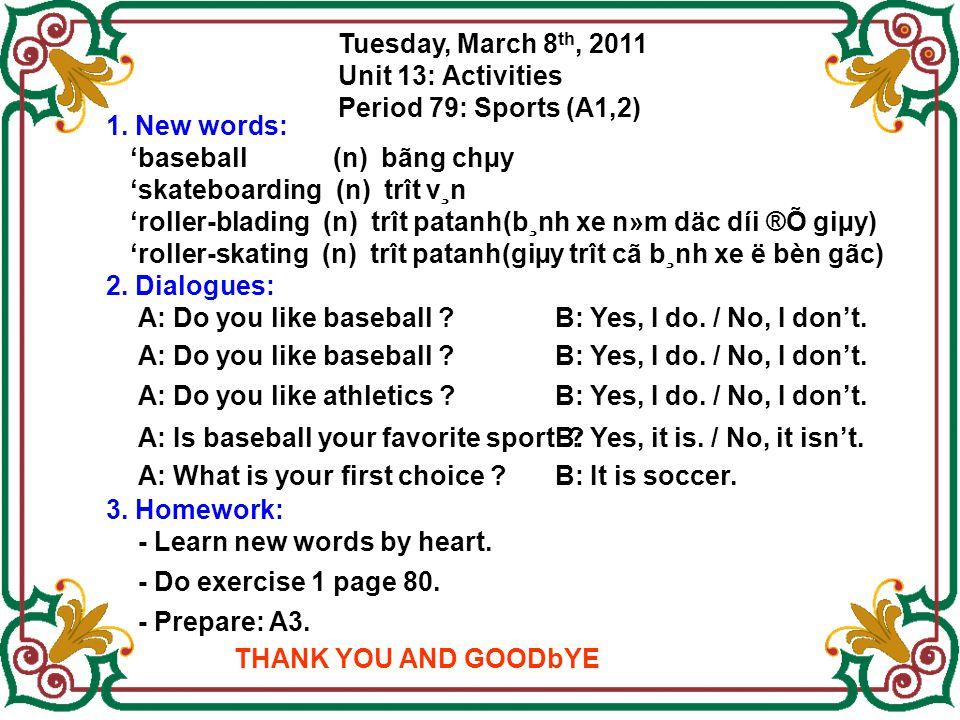Tuesday, March 8th, 2011 Unit 13: Activities. Period 79: Sports (A1,2) 1. New words: 'baseball (n) bãng chµy.