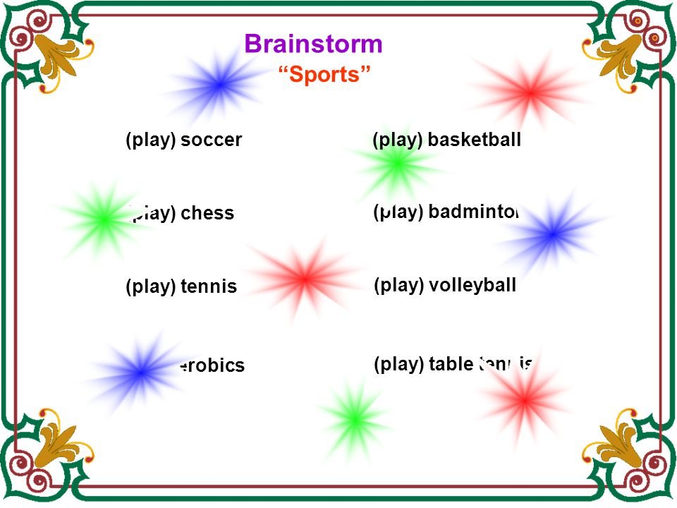 Brainstorm Sports (play) soccer (play) basketball (play) chess