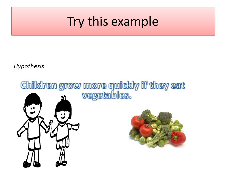 Children grow more quickly if they eat vegetables.